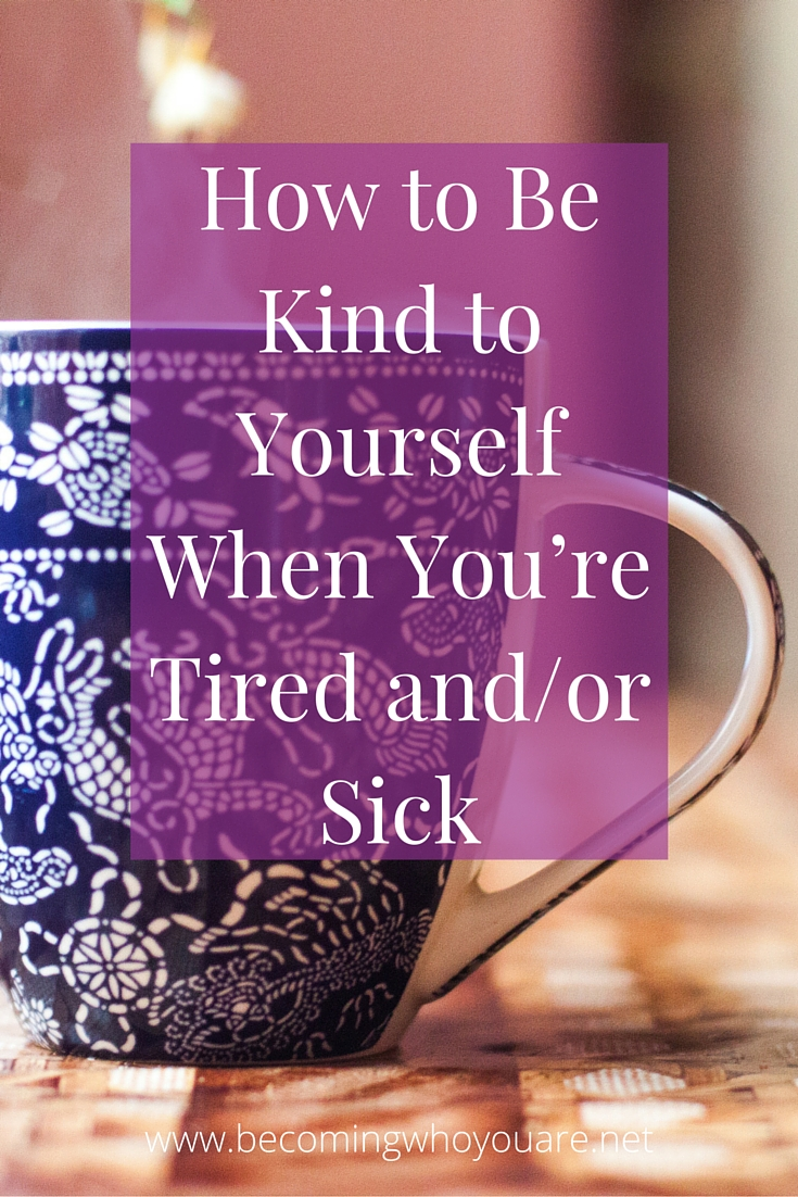 When we're feeling tired and/or dealing with illness, we might not be feeling at our kindest—towards ourself or others. Click to keep reading and discover how to reintroduce some self-kindness into these moments when you most need it.