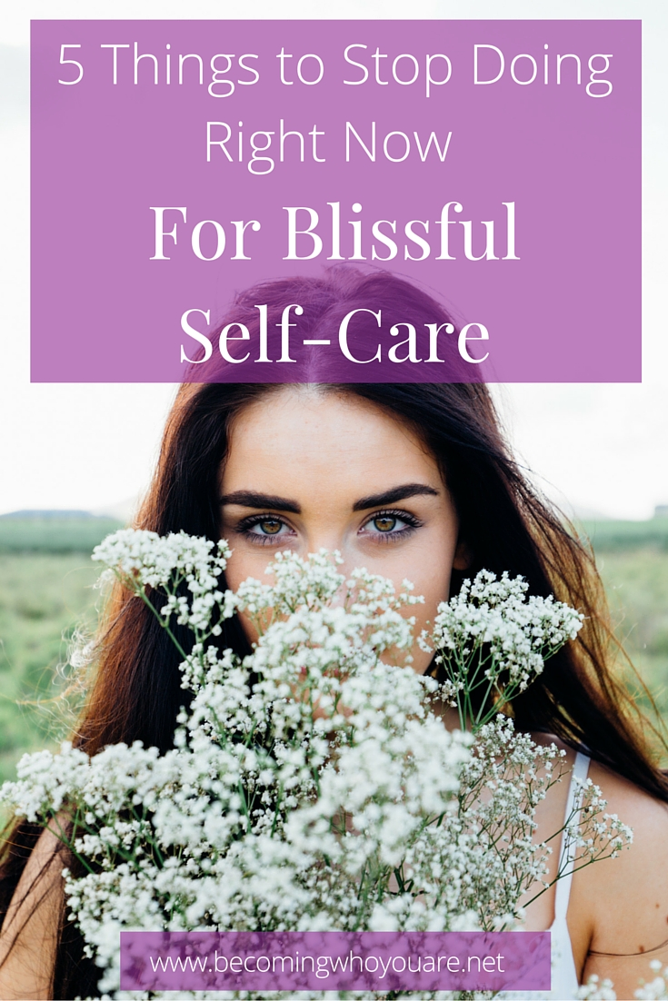 Want to upgrade your self-care? Click the image to discover the 5 things to stop doing today | www.becomingwhoyouare.net