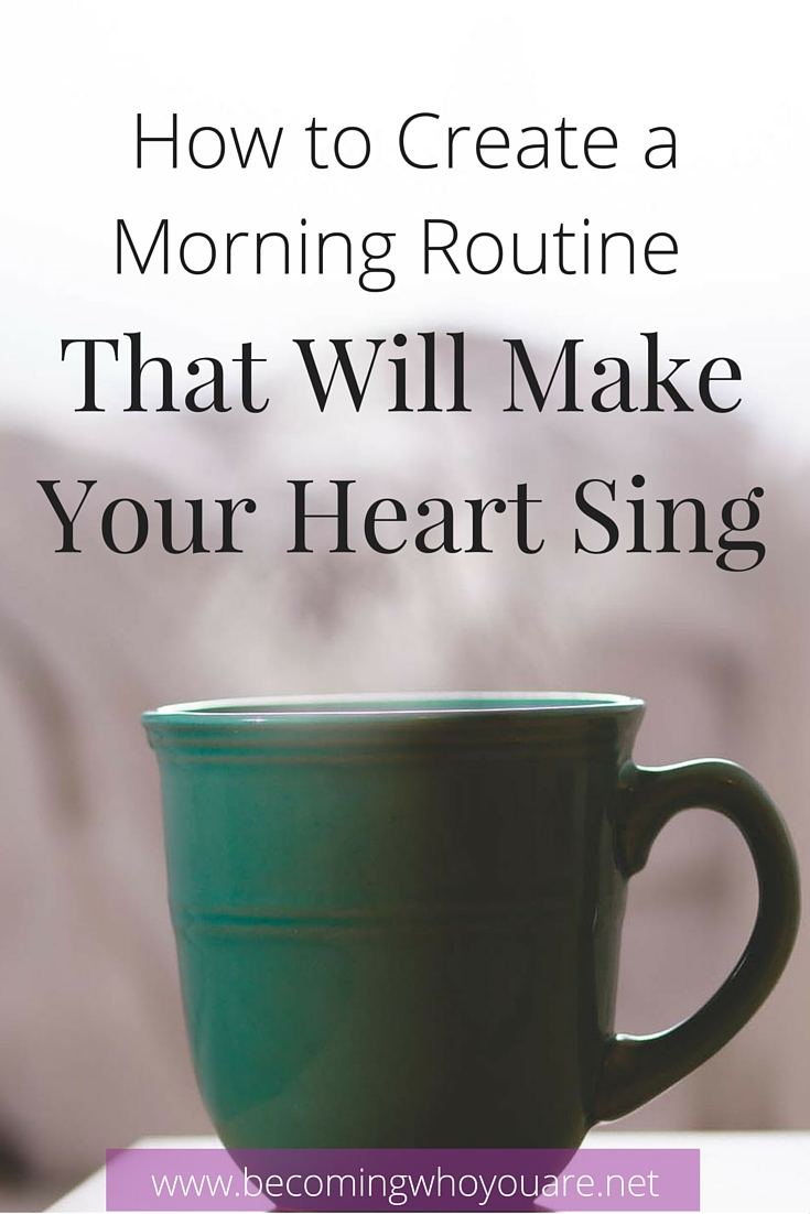 Do you want to discover how to create a morning routine that will make your heart sing? Click the image to find out more >>> | www.becomingwhoyouare.net