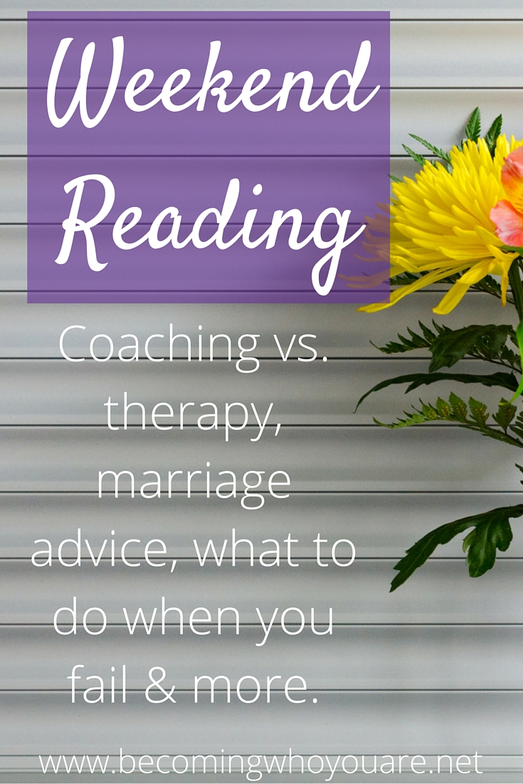Weekend Reading: Coaching vs. therapy, marriage advice, what to do when you fail & more