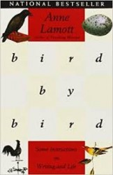 Bird by Bird: Some Instructions on Writing and Life Anne Lamott