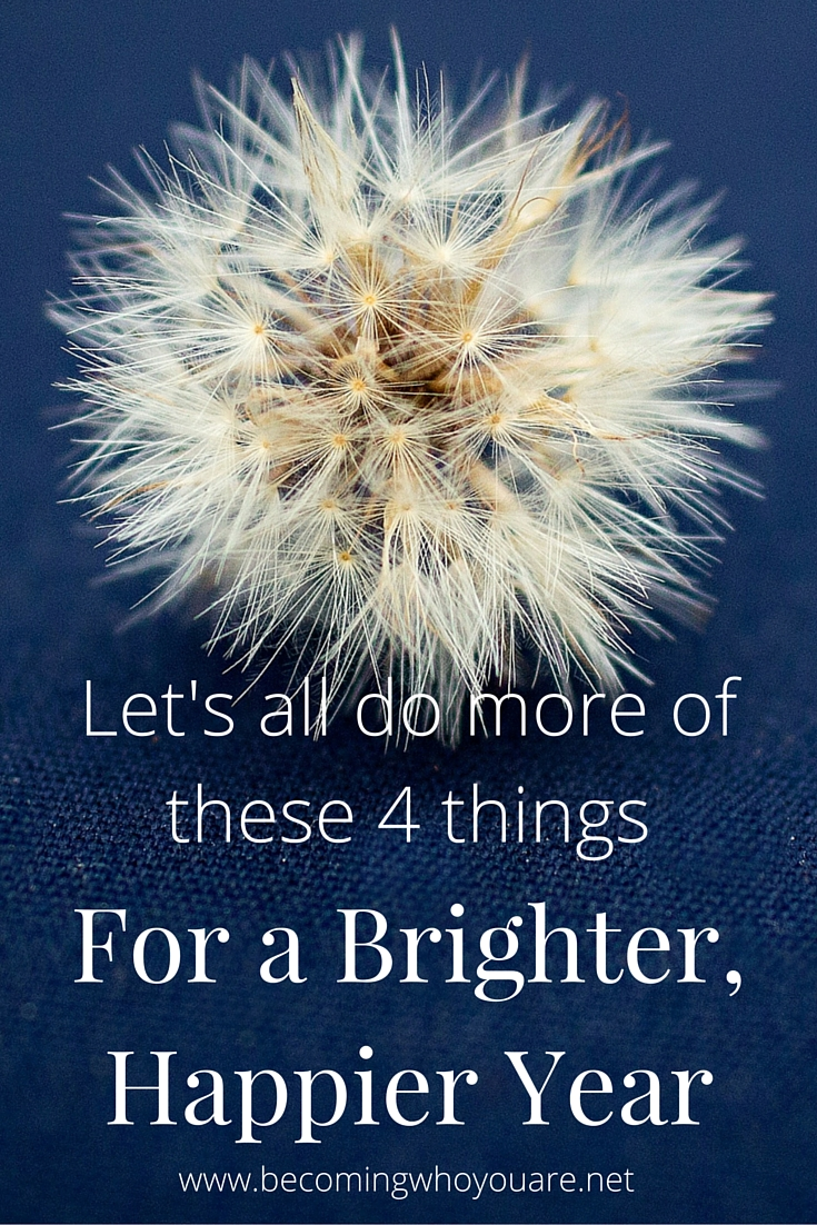 Here are 4 things we can all do for a brighter, happier year. Click the image to read more >>> || www.becomingwhoyouare.net