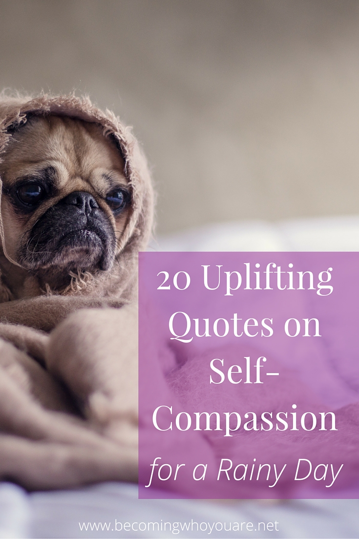 uplifting quotes on self compassion for a rainy day becoming