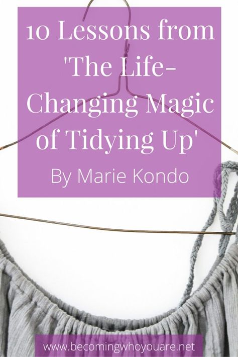 Get a summary of 10 key ideas from The Life Changing Magic of Tidying Up by Marie Kondo >>> || www.becomingwhoyouare.net