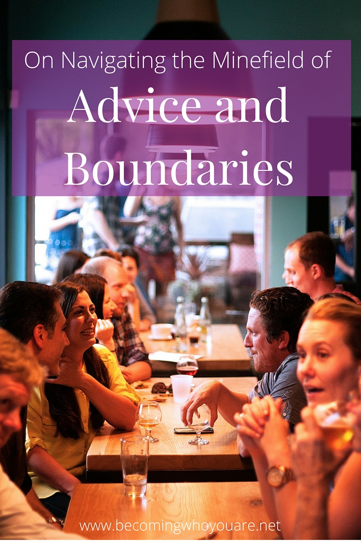 Advice is a tricky topic that often comes with boundary issues. Click the image to discover a few tips for navigating the minefield between advice and boundaries in relationships. >>> || www.becomingwhoyouare.net