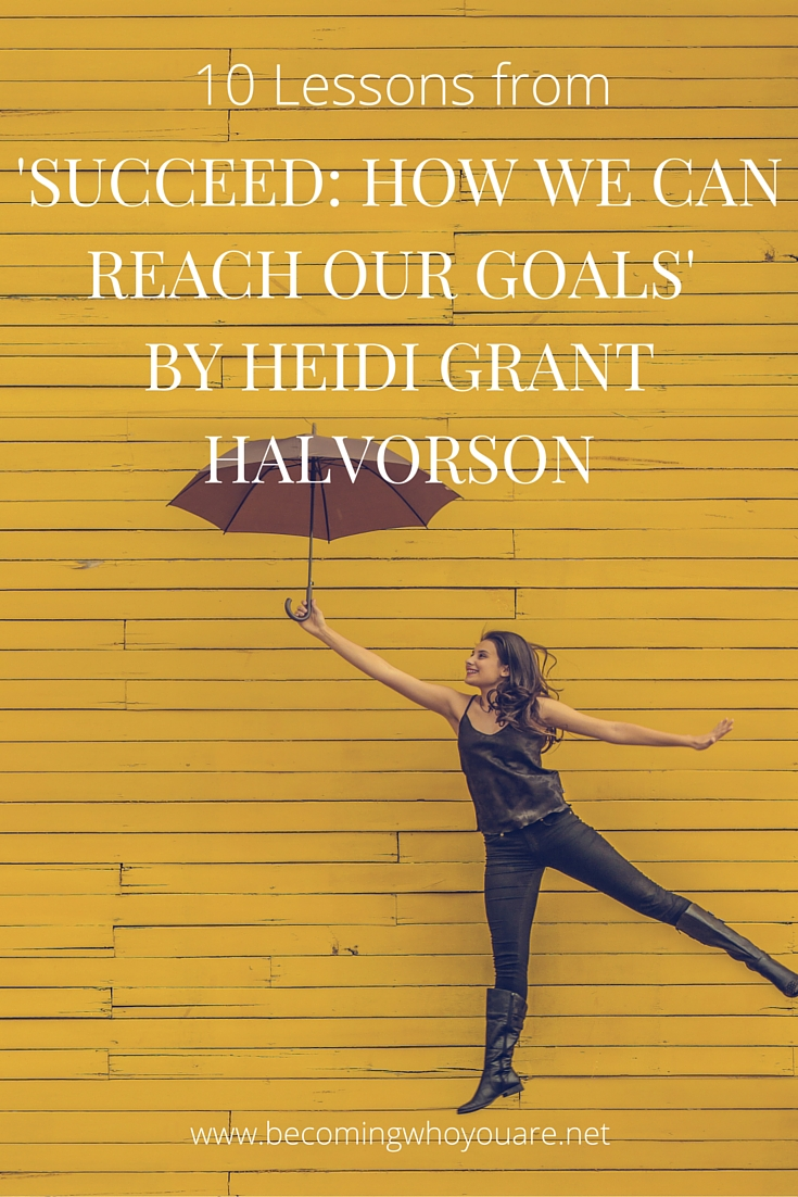 Get your summary of the 10 key lessons from 'Succeed: How to Reach Your Goals' by Heidi Grant Halvorson >>> | www.becomingwhoyouare.net
