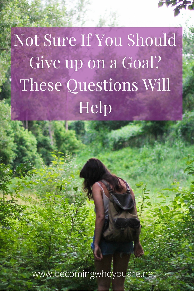 Not sure if it's time to give up on a goal or time to persevere? These 4 questions will help you decide | www.becomingwhoyouare.net
