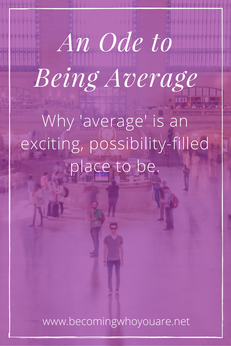 "Think being average is a bad thing? Think again! Click to discover why ""average"" is a place of possibility and excitement >"