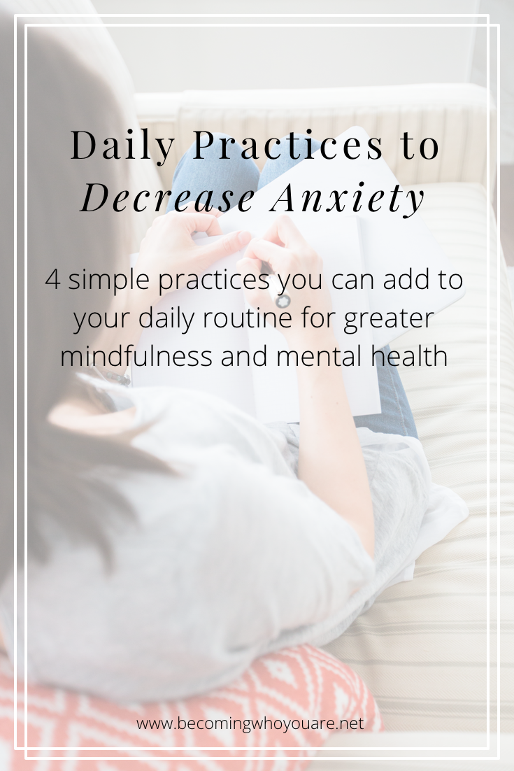 Are you struggling with anxiety? Click to discover 4 simple practices you can add to your daily routine for greater mindfulness and mental health