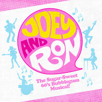 Joey and Ron: The Sugar-Sweet 60's Bubblegum Musical!