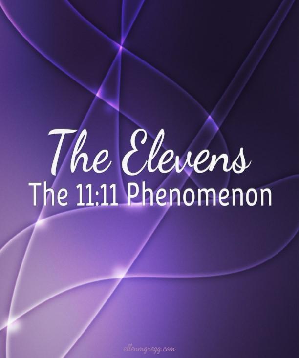 The Elevens: The 11:11 Phenomenon ~ Intuitive Ellen