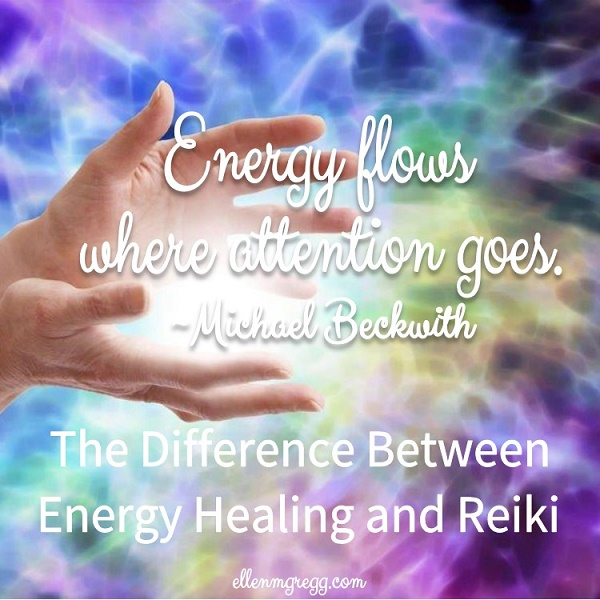 Energy flows where attention goes. ~Michael Beckwith | The difference between energy healing and Reiki