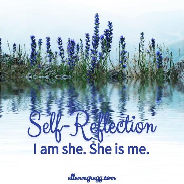 Self-Reflection: I am she. She is me.