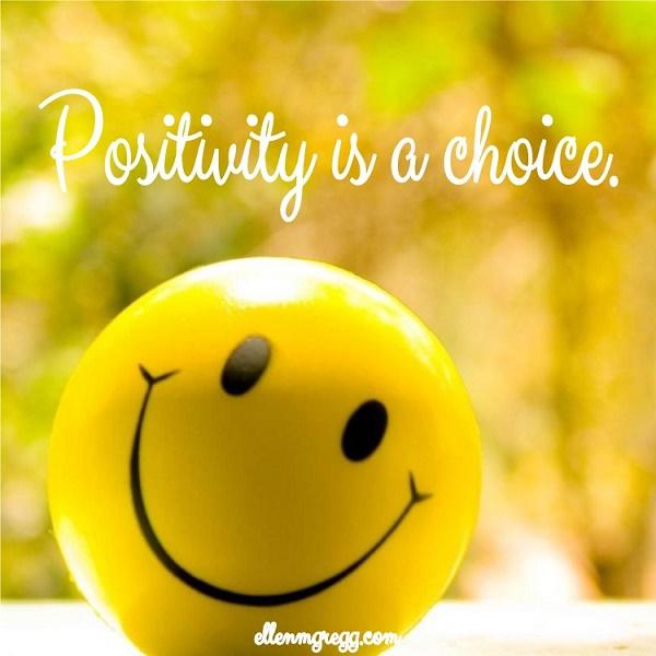 Positivity is a choice.