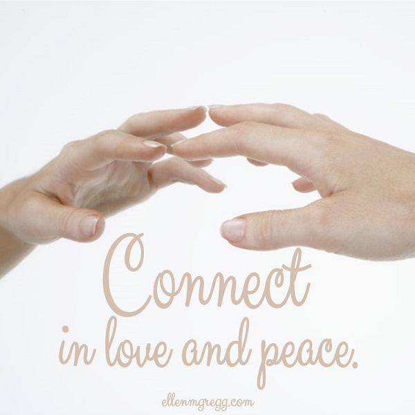 Connect in love and peace.