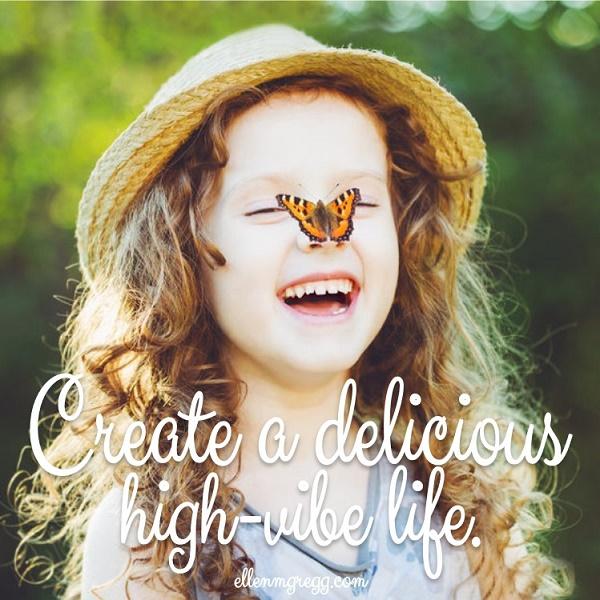 Create a delicious high-vibe life.