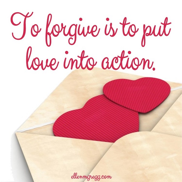 To forgive is to put love into action.