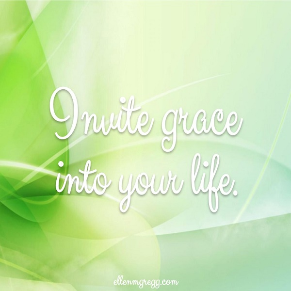 Invite grace into your life.