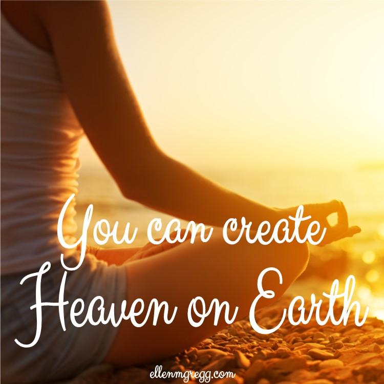 You can create Heaven on Earth.