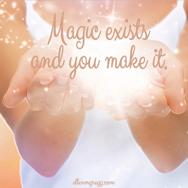 Magic exists and you make it.