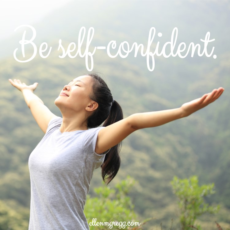 Be self-confident.