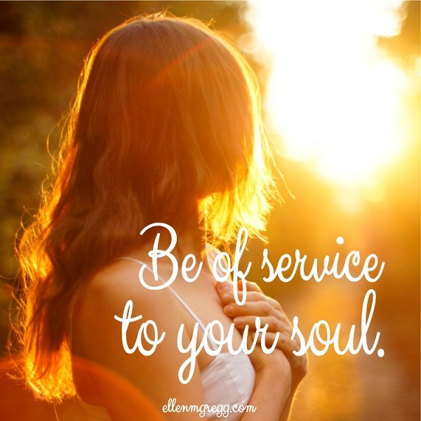 Be of service to your soul.