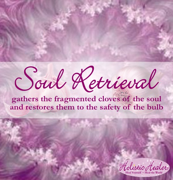 "Soul Retrieval gathers the fragmented cloves of the soul and restores them to the safety of the bulb. | <a href=""http://ellenmgregg.com/they-are-essential-oils/""><img title=""Essential Oils aren't created equal 