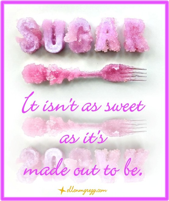 Sugar: It isn't as sweet as it's made out to be.