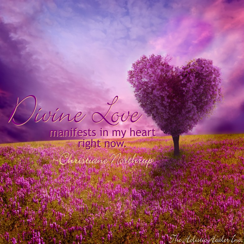 Divine Love manifests in my heart right now. ~Christiane Northrup