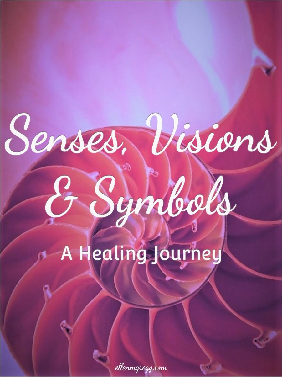 Senses, Visions & Symbols: A Healing Journey ~ A blog post by Intuitive Ellen :: Ellen M. Gregg ~ #reiki #energyhealing #crystals #essentialoils #symbols #visions #visionquest