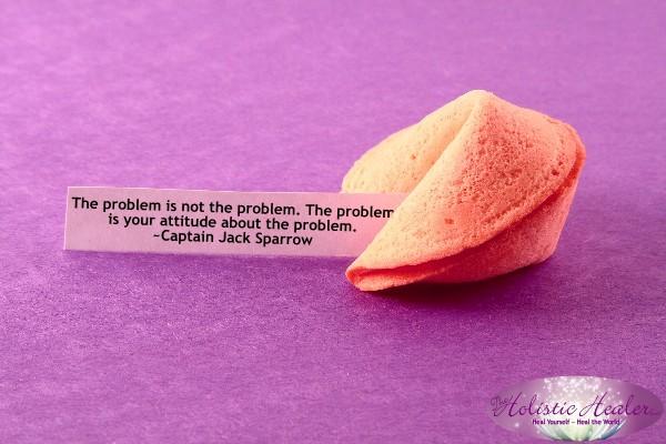 The problem is not the problem. The problem is your attitude about the problem. ~Captain Jack Sparrow