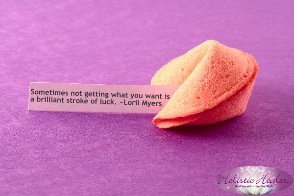 Sometimes not getting what you want is a brilliant stroke of luck. ~Lorii Myers