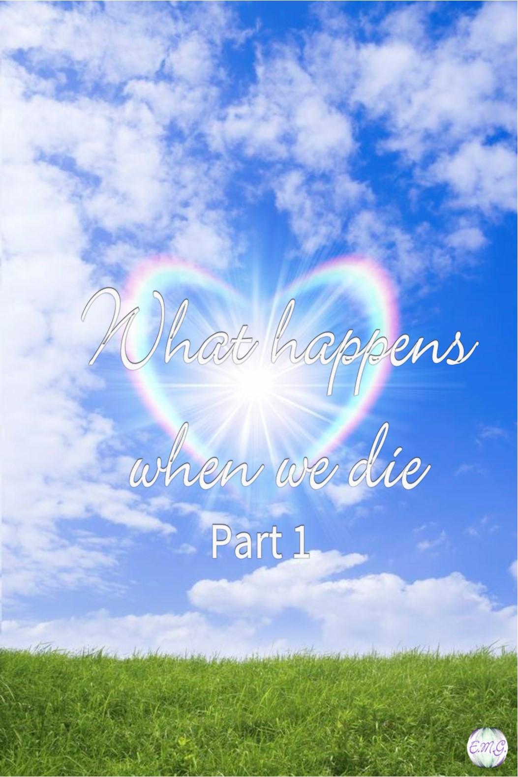 What Happens When We Die, Part 1