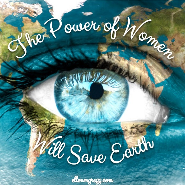 The Power of Women Will Save Earth