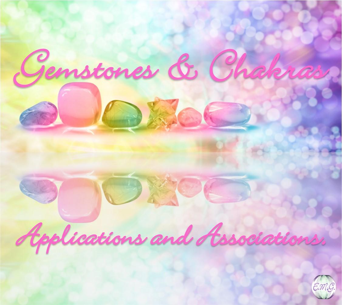 Gemstones & Chakras: Applications and Associations.