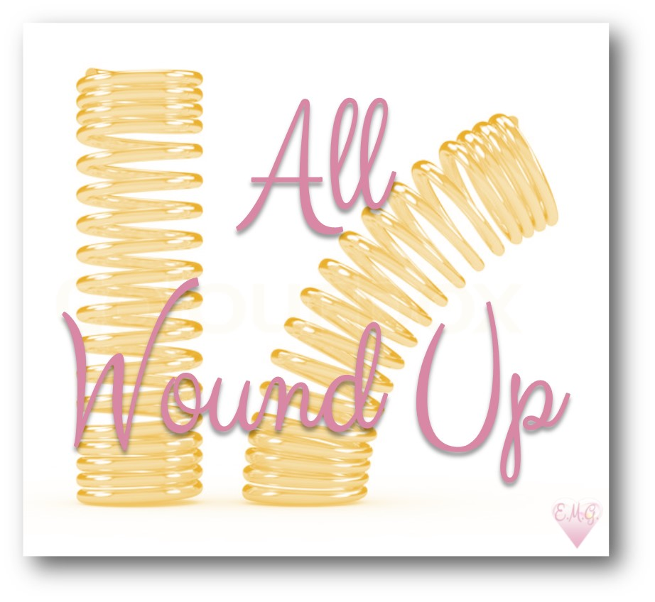All Wound Up: What's Happening, Energetically