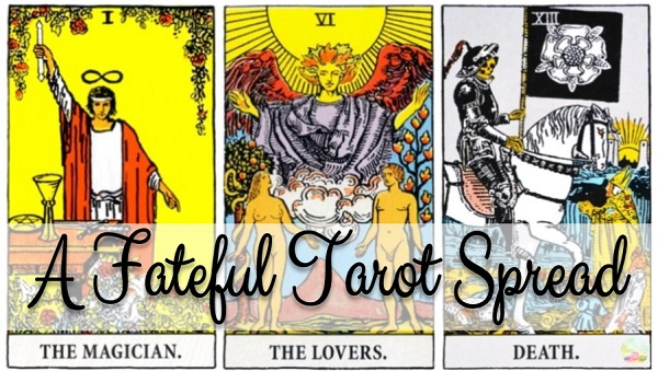 A Fateful Tarot Spread: The Magician, The Lovers, Death
