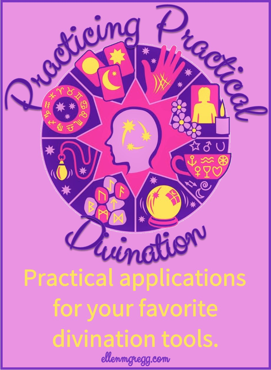 Practicing Practical Divination: Practical applications for your favorite divination tools.