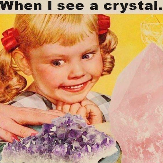 When I see a crystal.