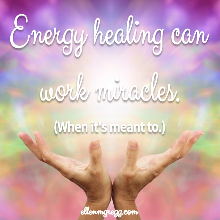 Energy healing can work miracles. (When it's meant to.) ~ Proper Use of Energy Work