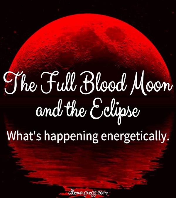 The Full Blood Moon and the Eclipse: What's happening energetically.