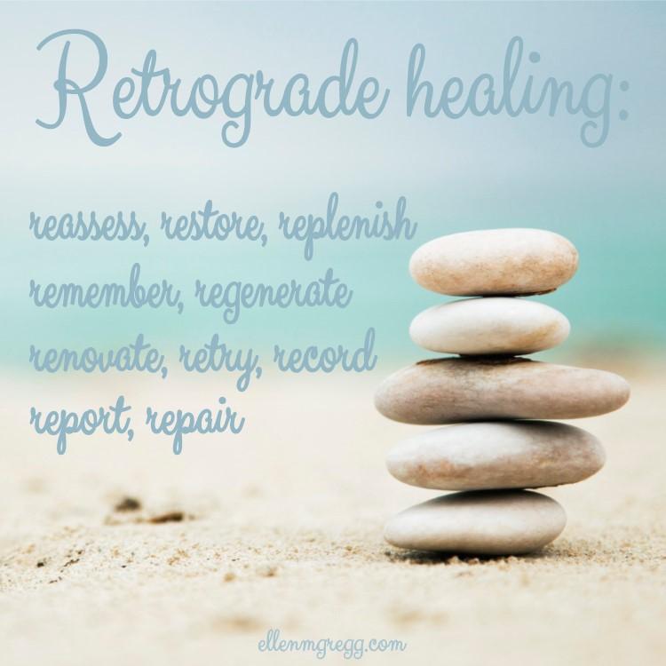 Retrograde healing: reassess, restore, replenish, remember, regenerate, renovate, retry, record, report, repair