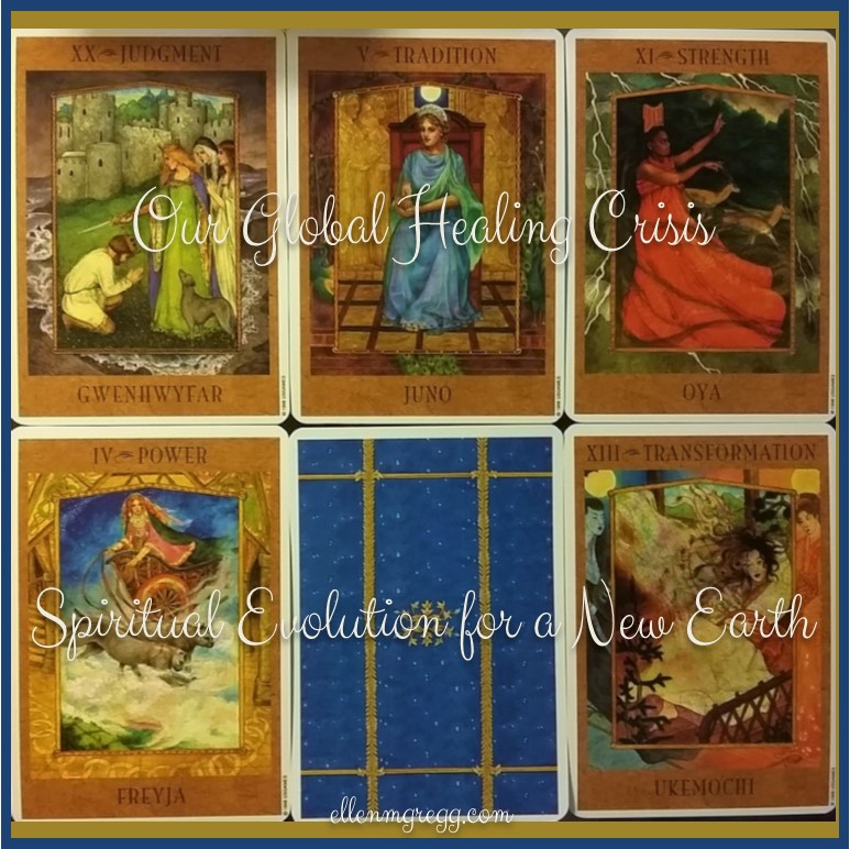 Our Global Healing Crisis: Spiritual Evolution for a New Earth ~ Cards shown are from Kris Waldherr's gorgeous The Goddess Tarot deck.