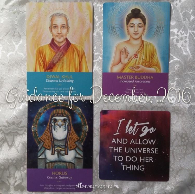 """Guidance for December, 2016 featuring Djwal Khul, Master Buddha and Horus from the Keepers of the Light oracle deck, and """"I let go and allow the universe to do her thing"""" from the Miracles Now deck."""