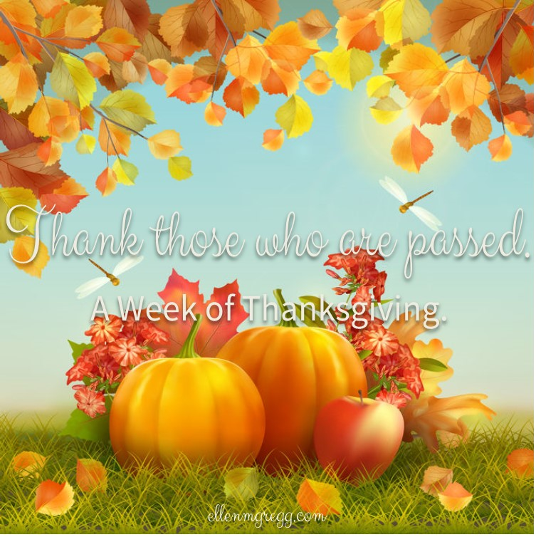 Thank those who are passed. ~ A week of thanksgiving, day 4.