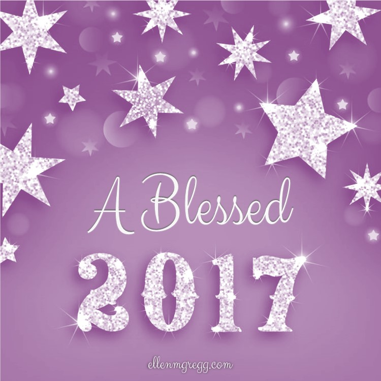 A Blessed 2017 to You and Yours. ~Ellen