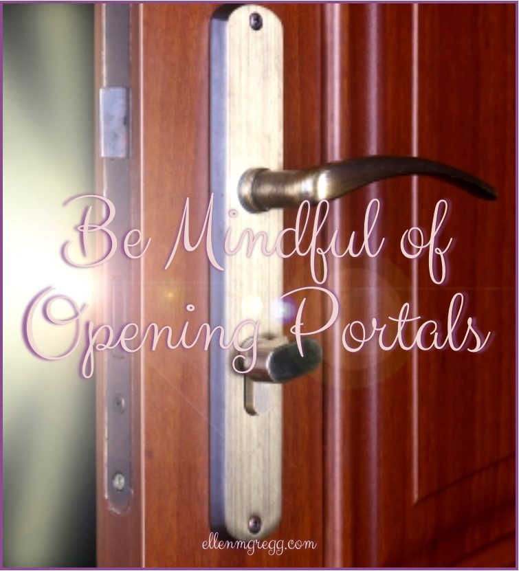 Be Mindful of Opening Portals: Prevention Intention for your intuitive toolbox