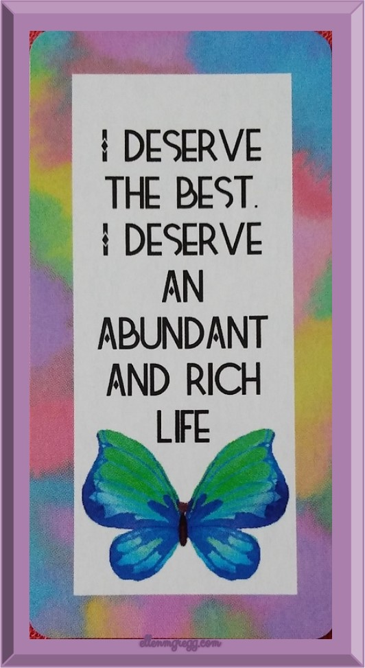"""Daily Oracle: March 11, 2017 ~ """"I deserve the best. I deserve an abundant and rich life."""" ~ Card from Ethony Dawn's Money Magic Manifestation deck"""