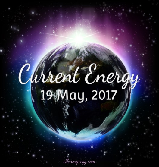 Current Energy: 19 May 2017 ~ Intuitive Ellen