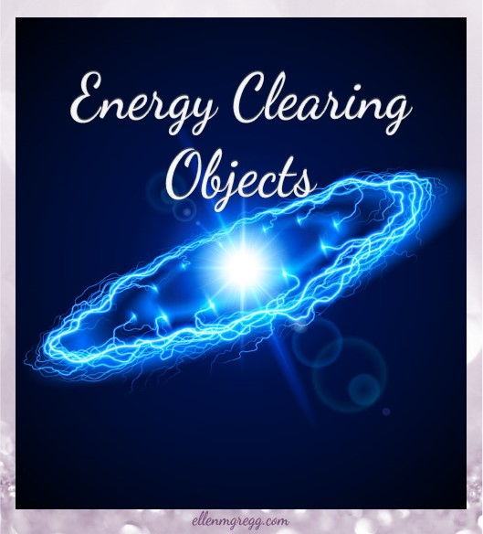 Energy Clearing Objects: Why It's a Great Idea ~ Intuitive Ellen